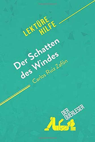 Der Schatten des Windes von Carlos Ruiz Zafón (Lektürehilfe): Detaillierte Zusammenfassung, Personenanalyse und Interpretation