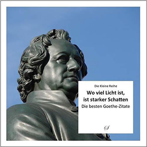 KLR Bd. 67: Wo viel Licht ist, ist starker Schatten: Die besten Goethe-Zitate: Aphorismen & Bilder (Die Kleine Reihe)