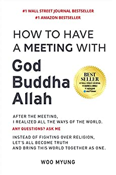 How to Have a Meeting with God, Buddha, Allah by [Woo Myung]
