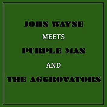 John Wayne Meets Purple Man and the Aggrovators