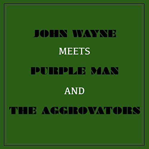 John Wayne, Purple Man & The Aggrovators