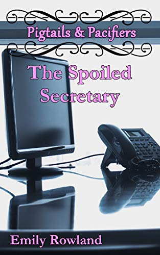The Spoiled Secretary (Pigtails & Pacifiers Book 1) (English Edition)