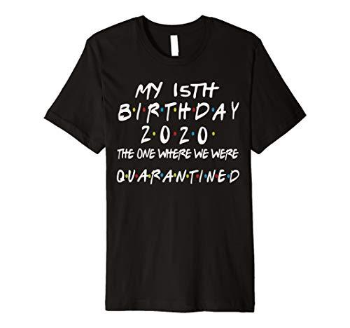Birthday Social Distancing, Quarantined 15th Birthday Gift Premium T-Shirt