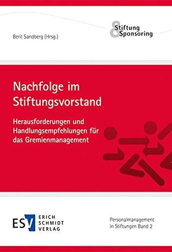 Nachfolge im Stiftungsvorstand: Herausforderungen und Handlungsempfehlungen für das Gremienmanagement (Personalmanagement in Stiftungen, Band 2)