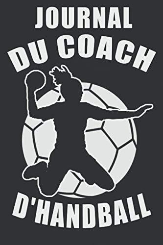 Journal du coach d'Handball: Carnet d'entraînement de Handball pour les Coachs, Entraîneurs | Cadeau de remerciements pour coach et entraîneur de Handball | Format A5 (15,24 x 22,86 cm) ; 161 pages