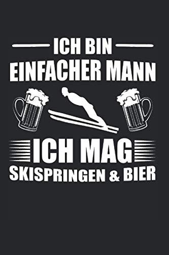 Ich Bin Einfacher Mann Ich Mag Skispringen & Bier: Skispringen & Skispringer Notizbuch 6'x9' Skischanze Geschenk für Winter & Wintersportler