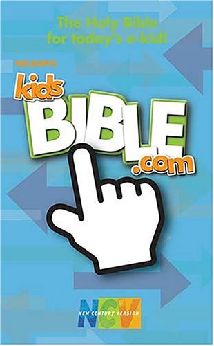 Nelson's Kidsbible.Com, New Century Version: The Complete Bible for Today's...