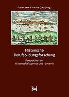 Historische Berufsbildungsforschung: Perspektiven auf Wissenschaftsgenese und -dynamik