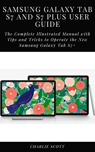 Samsung Galaxy Tab S7 and S7 Plus User Guide: The Complete Illustrated Manual with Tips and Tricks to Operate the New Samsung Galaxy Tab S7+ (English Edition)