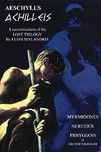 Aeschylus Achilleis - A Reconstruction of the Lost Trilogy by Elias Malandris - Myrmidones, Nereides, Phrygians or Hector' s Ransom