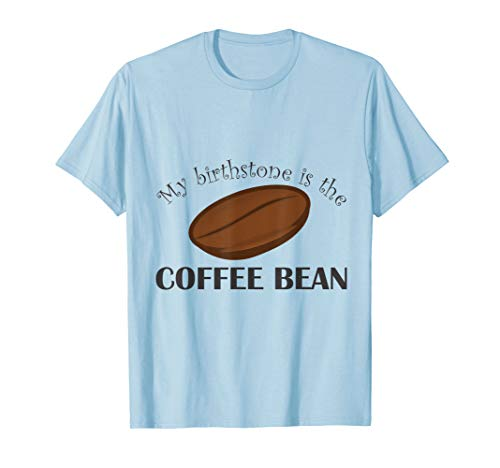 Funny Coffee Shirts-Coffee Bean Is My Birthstone