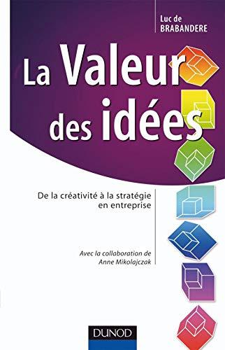 La valeur des idées - De la créativité à la stratégie en entreprise: De la créativité à la stratégie en entreprise