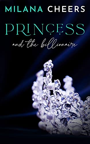 Princess and the Billionaire by [Milana Cheers]
