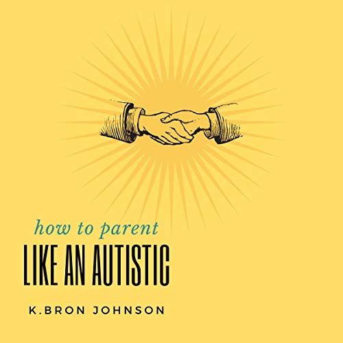 How to Parent Like an Autistic cover art