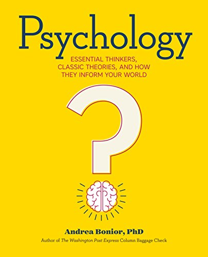 Psychology: Essential Thinkers, Classic Theories, and How They Inform Your World