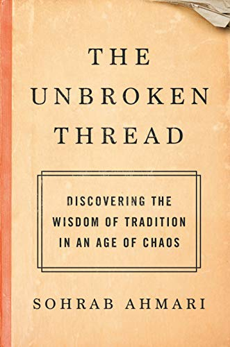 Image of The Unbroken Thread: Discovering the Wisdom of Tradition in an Age of Chaos