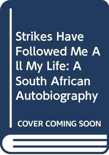 Strikes Have Followed Me All My Life: A South African Autobiography