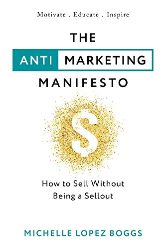 The Anti-Marketing Manifesto: How to Sell Without Being a Sellout (English Edition)