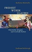 Freiheit - Wuerde - Glauben: Christliche Religion und westliche Kultur