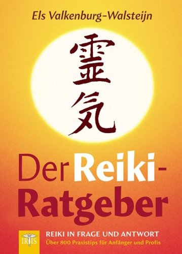 Der Reiki-Ratgeber: Reiki in Frage und Antwort - Über 800 Praxistips für Anfänger und Profis