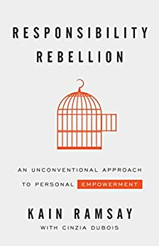 Responsibility Rebellion: An Unconventional Approach to Personal Empowerment by [Kain Ramsay]
