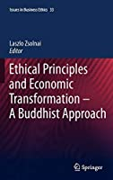 Ethical Principles and Economic Transformation - A Buddhist Approach (Issues in Business Ethics, 33)