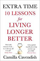 Extra Time: 10 Lessons for Living Longer Better