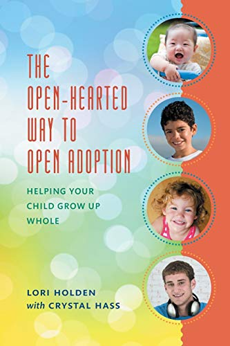 Compare Textbook Prices for The Open-Hearted Way to Open Adoption: Helping Your Child Grow Up Whole Reprint Edition ISBN 9781442217393 by Holden, Lori,Hass, Crystal
