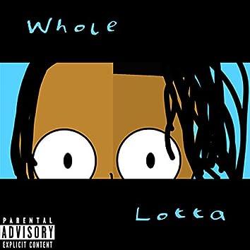 Whole Lotta...