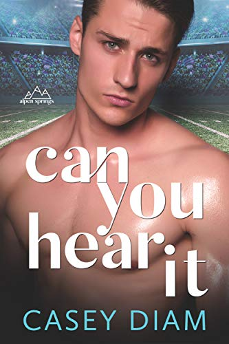 Can You Hear It: A Standalone High School Romance (Alpen Springs Book 1) by [Casey Diam]