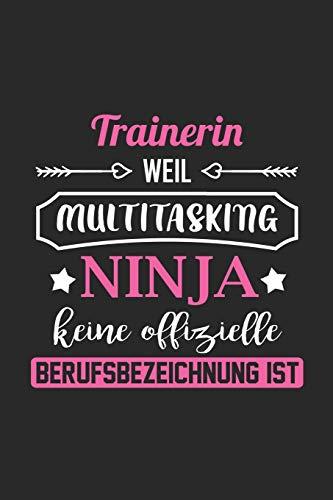 Trainerin Weil Multitasking Ninja Keine Berufsbezeichnung Ist: A5 Liniertes • Notebook • Notizbuch • Taschenbuch • Journal • Tagebuch - Ein lustiges ... die Familie und die beste Trainerin der Welt