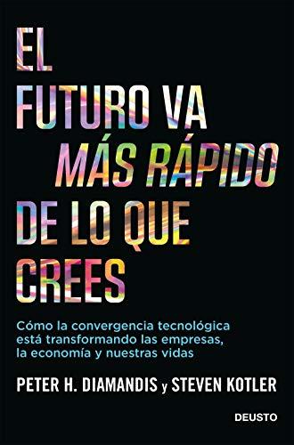 El futuro va más rápido de lo que crees: Cómo la convergencia tecnológica está transformando las empresas, la economía y nuestras vidas (Sin colección)