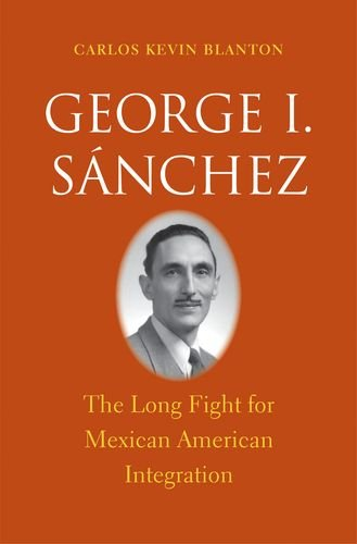 George I. Snchez: The Long Fight for Mexican American Integration (The Lamar Series in Western History)