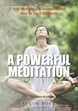A Powerful Meditation: Why Meditation Is Important And How To Use It Effectively