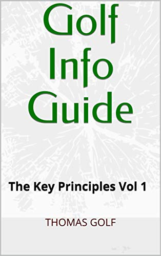 Golf Info Guide: The Key Principles Vol 1 (English Edition)