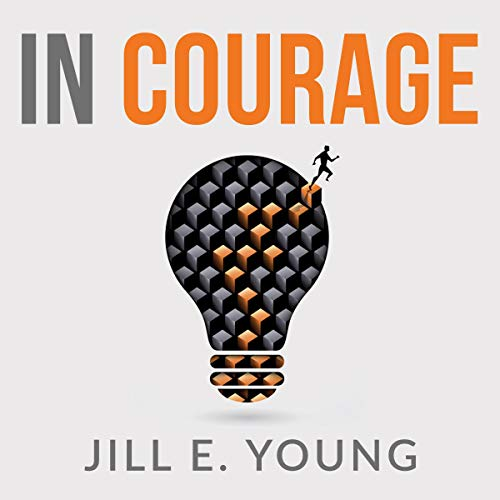 In Courage: How Entrepreneurs and Their Leadership Teams Can Experience Less Pain in Growth Mode audiobook cover art