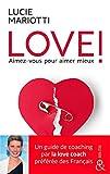 LOVE ! Aimez-vous pour aimer mieux - Le guide de coaching amoureux par la love coach TV préférée des français