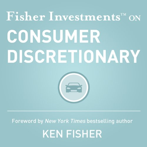Fisher Investments on Consumer Discretionary (Fisher Investments Press) audiobook cover art