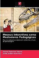 Museus Interativos como Mediadores Pedagógicos: Recursos educativos digitais em ambientes virtuais de aprendizagem