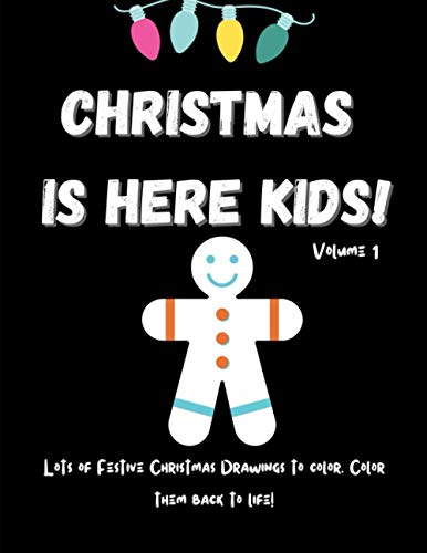 Christmas Is Here Kids! Volume 1: Christmas Coloring Book For Kids. Over 35 Christmas Pages to Color. Merry Christmas Coloring Book For Kids. Easy ... coloring book. Fun Children's Christmas Gift