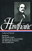 Nathaniel Hawthorne: Collected Novels (LOA #10): The Scarlet Letter / The House of Seven Gables / The Blithedale Romance / Fanshawe / The Marble Faun (Library of America Nathaniel Hawthorne Edition)
