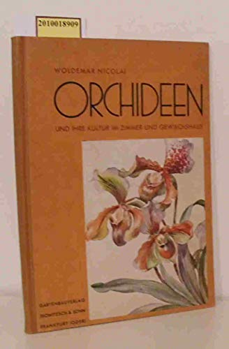 Orchideen und ihre Kultur im Zimmer und Gewächshaus.