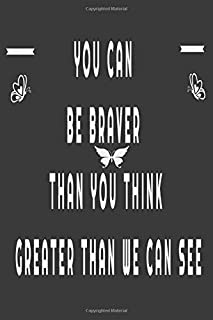 You Can Be Braver Than You Think, Greater Than We Can See: Girl Blank Lined NotebookJournal for Teen Girls and Moms,,Journ...