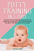 Potty Training in 3 Days: A Practical Step-By-Step Parenting Guide for Diligent Moms and Dads with Tips and Tricks to Potty Train Baby Girls and Boys and Get Your Toddler Diaper Free in A Weekend