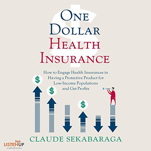One Dollar Health Insurance: How to Engage Health Insurances to Provide a Protective Product and Get Profits audiobook cover art