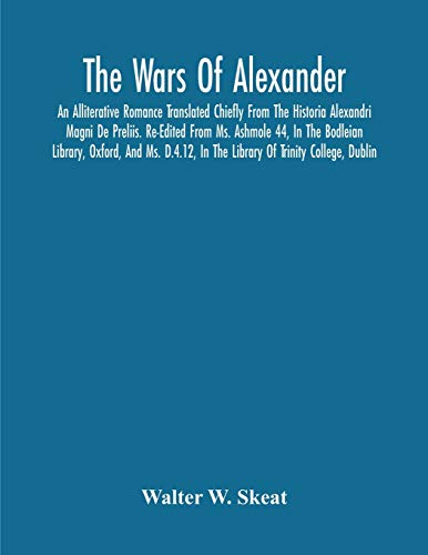 The Wars Of Alexander: An Alliterative Romance Translated Chiefly From The Historia Alexandri Magni De Preliis. Re-Edited From Ms. Ashmole 44, In The ... In The Library Of Trinity College, Dublin