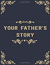 Your Father's Story: A Fathers Guided Journal To Share His Life & His Love Guided Question Journal To Preserve Fathers Mem...