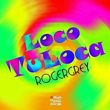 Loco, Tu Loca