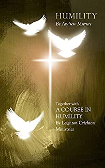 Humility (Together with A Course in Humility) by [Andrew Murray, Leighton Crichton Ministries]