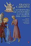 L'avventura di un povero cavaliere del Cristo: Frate Francesco, Dante, madonna Povertà (Italian Edition)